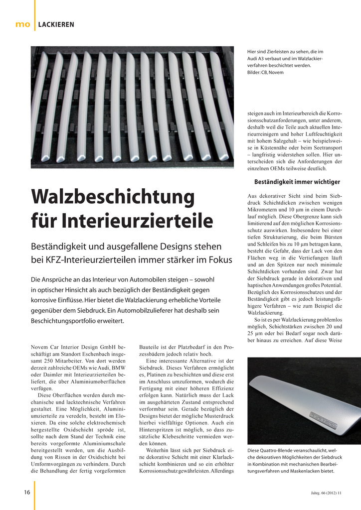 Beständigkeit und ausgefallene Designs stehen bei KFZ-Interieurzierteilen immer stärker im Fokus. Der Presseartikel berichtet über die Einführung der Coil-Coating-Beschichtung beim OEM-Zuliefer er Novem in Eschenbach in Zusammenarbeit mit Brillux Industrielack. Durch den Einsatz der Coil-PU-Lacke 5550, 5551 und 5552 erzielt das Unternehmen nun kratzfestere und korrosionsbeständigere Oberfläc hen. In Kombination mit dem Siebdruckverfahren werden zudem ausgefallene Designs erzielt.